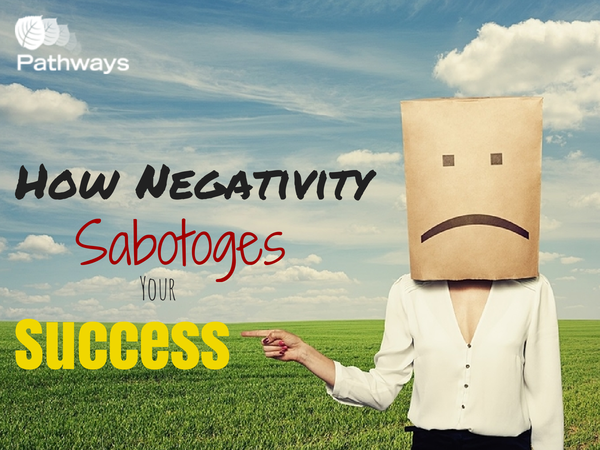 How negativity sabotages your success